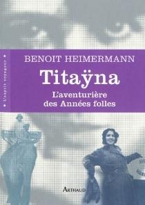 Titayna : l'aventurière des années folles - BenoîtHeimermann