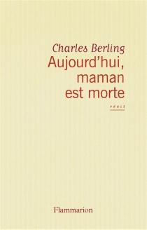 Aujourd'hui, maman est morte : récit - CharlesBerling