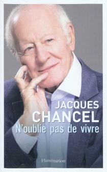 N'oublie pas de vivre : journal 2007-2010 - JacquesChancel