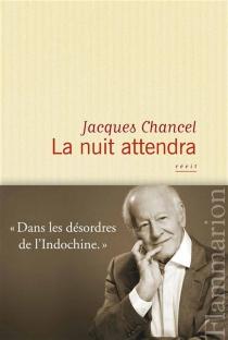 La nuit attendra : récit - JacquesChancel