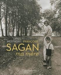 Françoise Sagan, ma mère - DenisWesthoff