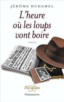 Le clan Pasquier : 1939-1940 - JérômeDuhamel