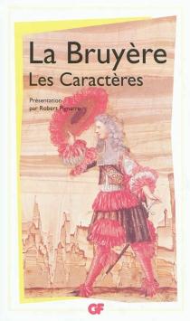 Les caractères ou Les moeurs de ce siècle| Précédé de Les caractères de Théophraste - Jean deLa Bruyère