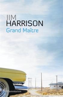 Grand maître : faux roman policier - JimHarrison