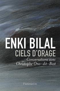 Ciels d'orage : conversations avec Christophe Ono-dit-Biot - EnkiBilal