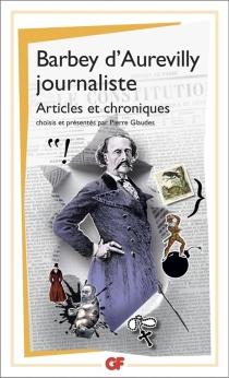 Barbey d'Aurevilly journaliste : articles et chroniques - JulesBarbey d'Aurevilly