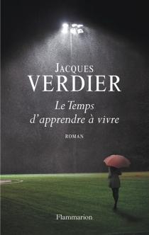 Le temps d'apprendre à vivre - JacquesVerdier