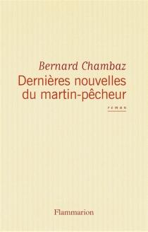 Dernières nouvelles du martin-pêcheur - BernardChambaz