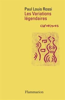 Les variations légendaires : chroniques - Paul LouisRossi