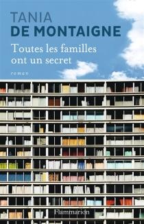 Toutes les familles ont un secret - Tania deMontaigne
