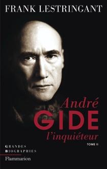 André Gide l'inquiéteur - FrankLestringant