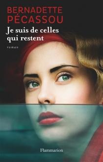 Je suis de celles qui restent - BernadettePécassou-Camebrac