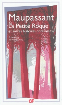 La petite Roque : et autres histoires criminelles - Guy deMaupassant