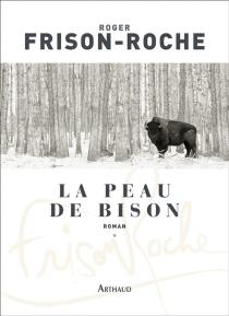 La peau de bison : les terres de l'infini - RogerFrison-Roche