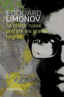Le poète russe préfère les grands nègres - Edouard VeniaminovitchLimonov