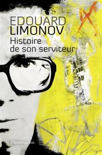 Histoire de son serviteur - Edouard VeniaminovitchLimonov