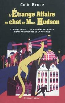 L'étrange affaire du chat de Mme Hudson : et autres nouvelles policières résolues grâce aux progrès de la physique - ColinBruce