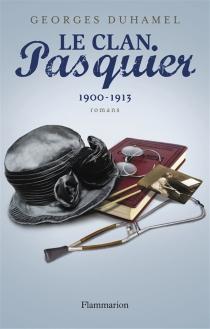 Le clan Pasquier | Volume 2, 1900-1913 - GeorgesDuhamel