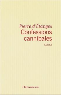 Confessions cannibales : un manuscrit d'Inanis des Tanches - Pierre d'Etanges