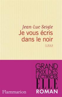 Je vous écris dans le noir - Jean-LucSeigle