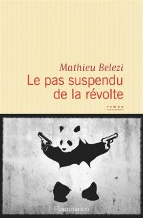 Le pas suspendu de la révolte - MathieuBelezi