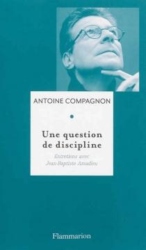 Une question de discipline : entretiens avec Jean-Baptiste Amadieu - Jean BaptisteAmadieu