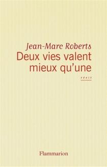 Deux vies valent mieux qu'une : récit - Jean-MarcRoberts