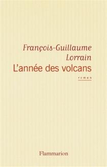 L'année des volcans - François-GuillaumeLorrain