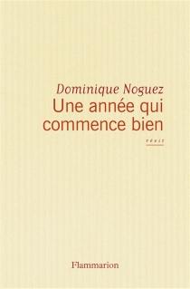 Une année qui commence bien : récit - DominiqueNoguez