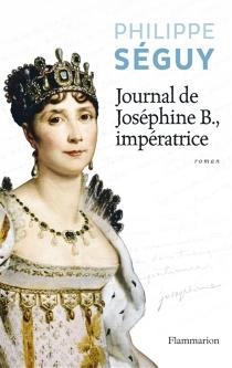 Journal de Joséphine B., impératrice - PhilippeSéguy