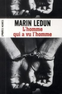 L'homme qui a vu l'homme - MarinLedun