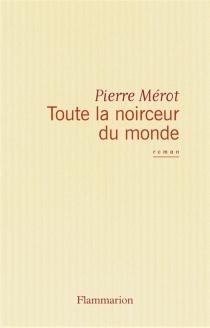 Toute la noirceur du monde - PierreMérot