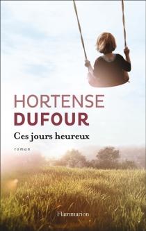 Ces jours heureux - HortenseDufour