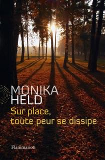 Sur place, toute peur se dissipe - MonikaHeld