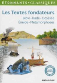 Les textes fondateurs : Bible, Iliade, Odyssée, Enéide, Métamorphoses : anthologie