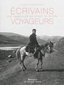 Ecrivains voyageurs : ces vagabonds qui disent le monde - LaurentMaréchaux