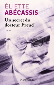 Un secret du docteur Freud - ElietteAbécassis