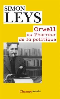 Orwell ou L'horreur de la politique - SimonLeys