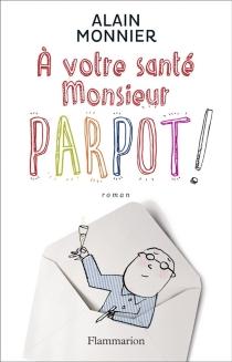 A votre santé, monsieur Parpot - AlainMonnier