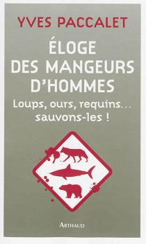 Eloge des mangeurs d'hommes : loups, ours, requins... : sauvons-les ! - Yves Paccalet