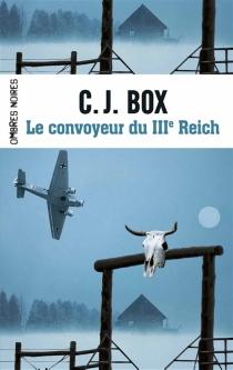 Le convoyeur du IIIe Reich - C.J.Box
