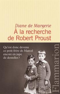 A la recherche de Robert Proust : essai - Diane deMargerie