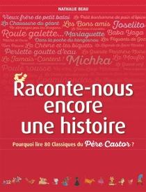 Raconte-nous encore une histoire : pourquoi lire 80 classiques du Père Castor ? - NathalieBeau