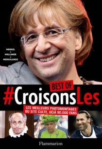 Best of Croisons-les : les meilleurs photomontages du site culte - GuillaumeTitus-Carmel