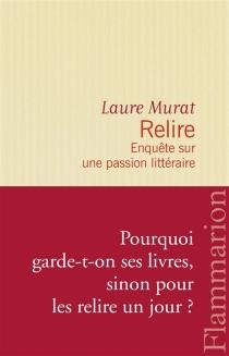 Relire : enquête sur une passion littéraire - LaureMurat