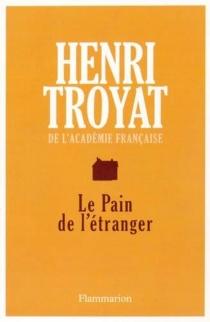Le pain de l'étranger - HenriTroyat