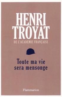 Toute ma vie sera mensonge - HenriTroyat
