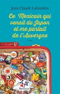Ce Mexicain qui venait du Japon et me parlait de l'Auvergne - Jean-ClaudeLalumière