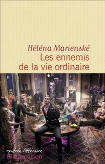 Les ennemis de la vie ordinaire - HélénaMarienské
