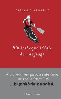 Bibliothèque idéale du naufragé - FrançoisArmanet